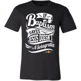 If Baptism Saves Jesus Doesnt Christian T-Shirt (Mens/Unisex) (Multiple Colors) - Paraclete Tees  - 3