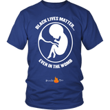 Black Lives Matter... Even in the Womb Pro Life T-Shirt (Mens/Unisex) (White Letters) - Paraclete Tees  - 1