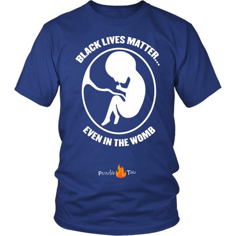 Black Lives Matter... Even in the Womb Pro Life T-Shirt (Mens/Unisex) (White Letters)