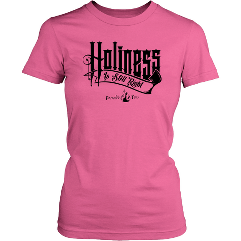 Holiness is Still Right Christian T-Shirt (Womens) (Black Letters) (Multiple Colors)
