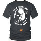 Black Lives Matter... Even in the Womb Pro Life T-Shirt (Mens/Unisex) (White Letters) - Paraclete Tees  - 6