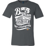 If Baptism Saves Jesus Doesnt Christian T-Shirt (Mens/Unisex) (Multiple Colors) - Paraclete Tees  - 10