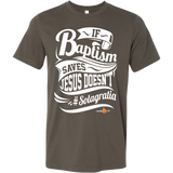 If Baptism Saves Jesus Doesnt Christian T-Shirt (Mens/Unisex) (Multiple Colors) - Paraclete Tees  - 11