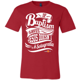 If Baptism Saves Jesus Doesnt Christian T-Shirt (Mens/Unisex) (Multiple Colors) - Paraclete Tees  - 6