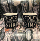 Chocolate Makes My Clothes Shrink Mug