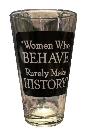 Women Who Behave Rarely Make History Glass