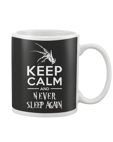 Keep Calm And Never Sleep Again - Mug