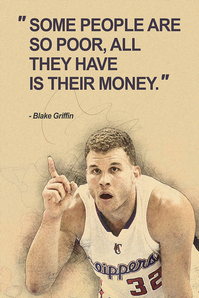 Blake Griffin Some People Are So Poor All They Have Is Money Quotes Poster