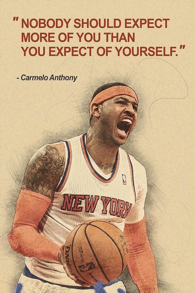 Carmelo Anthony Nobody Should Expect More Of You Than You Quotes Poster