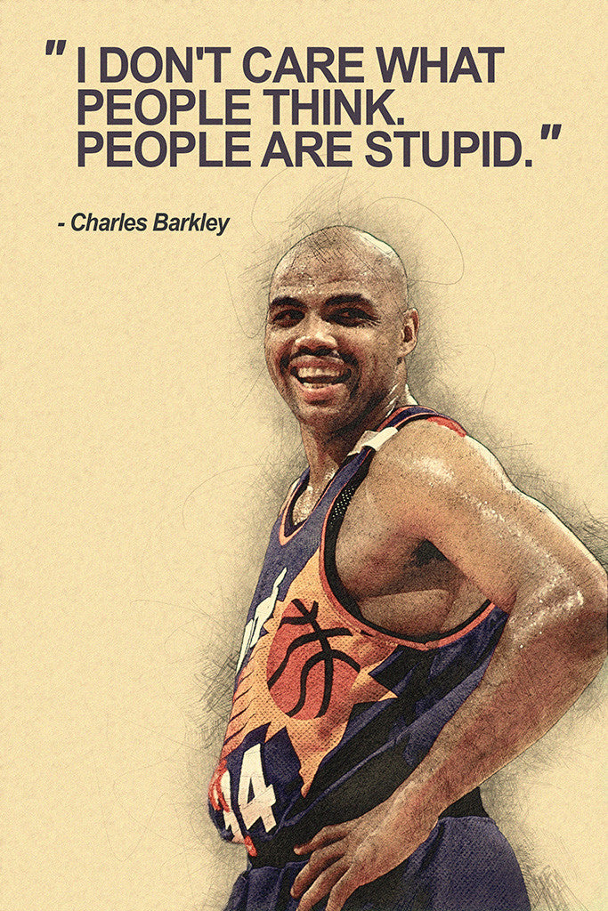 Charles Barkley I Don't Care What People Think Basketball Quotes Poster
