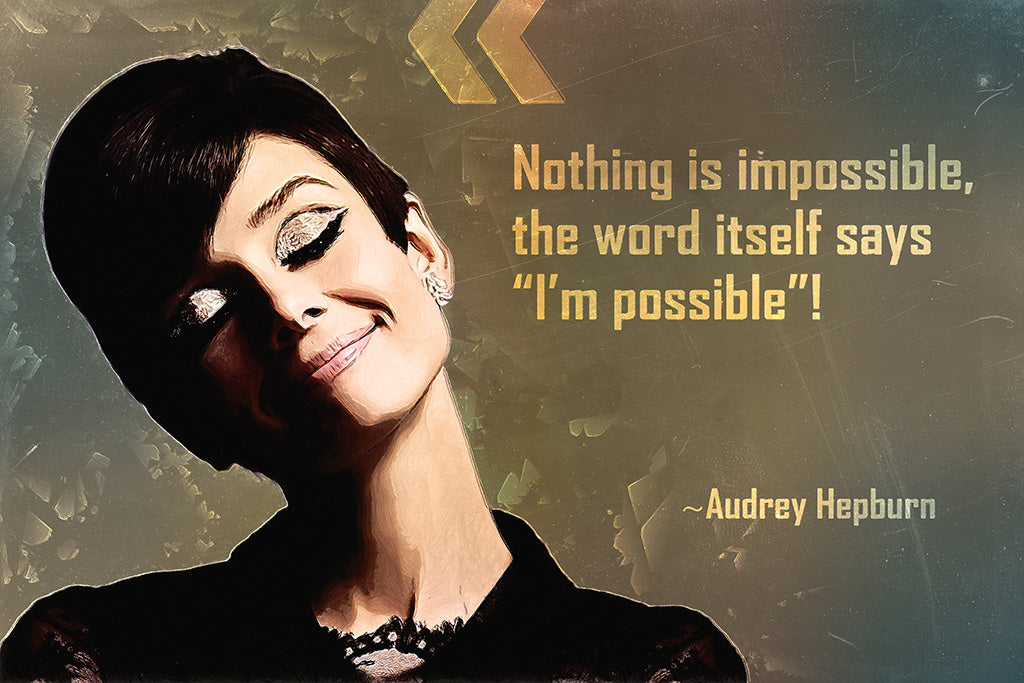 Audrey Hepburn Quote Nothing is Impossible Poster