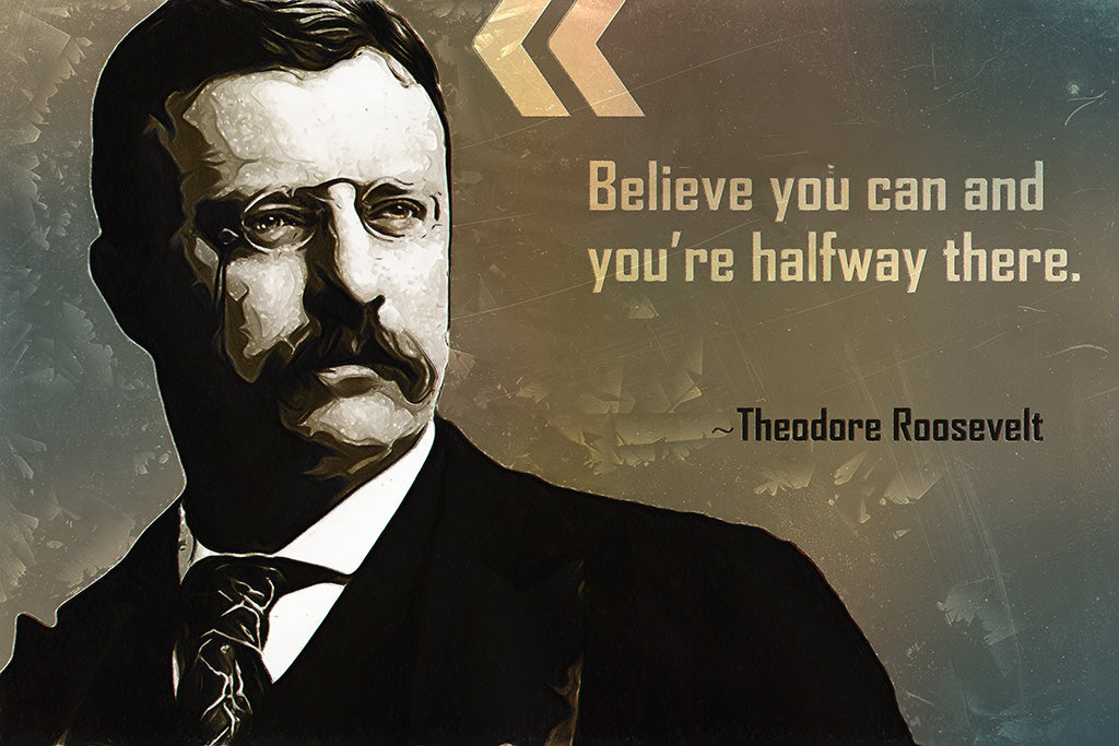 Theodore Roosevelt Quote Believe You Can Poster