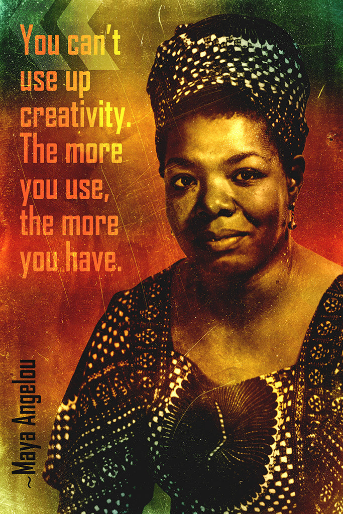 Maya Angelou Quote You Can't Use Up Creativity Poster