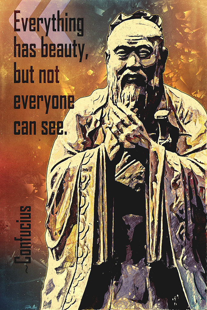 Confucius Quote Everything Has Beauty Poster