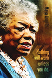 Maya Angelou Quote Nothing Will Work Poster