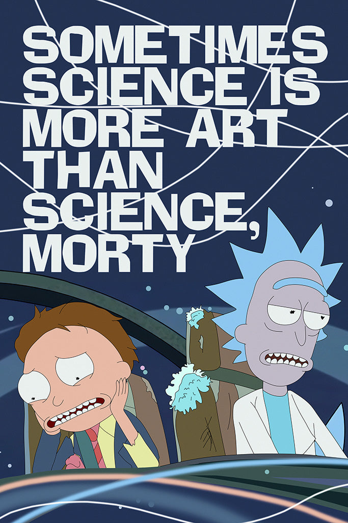 Rick and Morty Quotes Sometimes Science Is More Poster