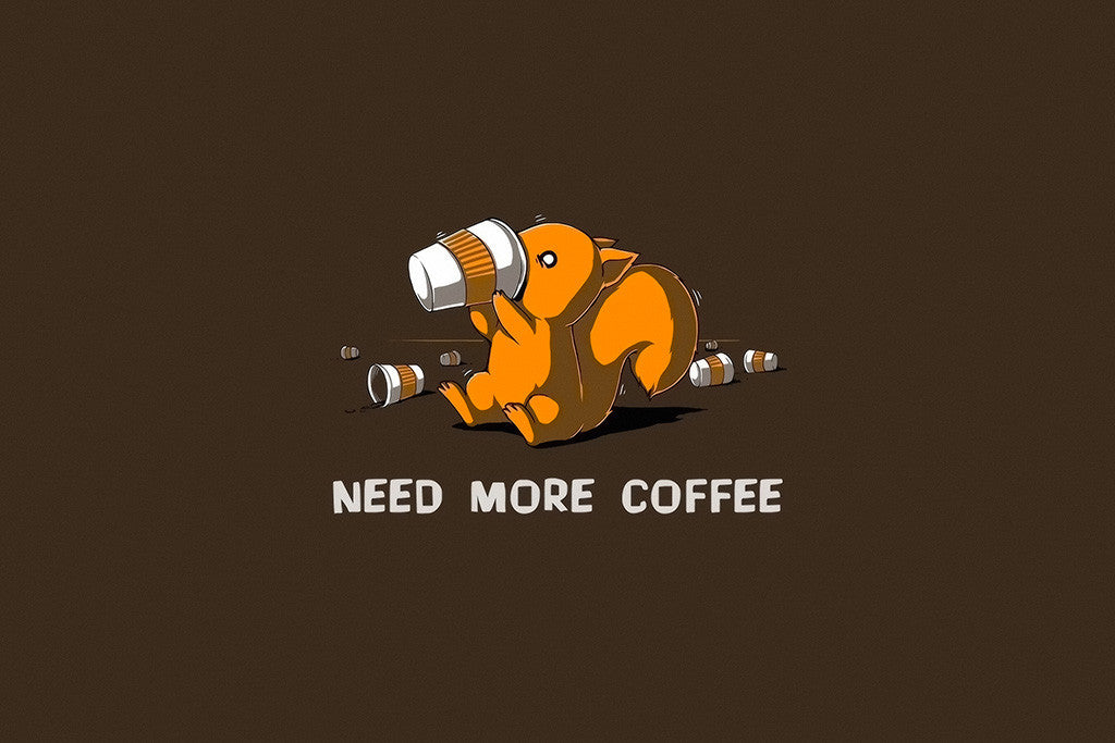 Need More Coffee Funny Poster