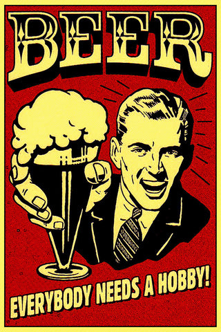 Everybody Needs A Hobby Beer Bar Humor Poster