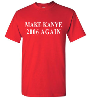 Make Kanye 2006 Again Shirt SNL