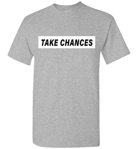 Take Chances T-Shirt
