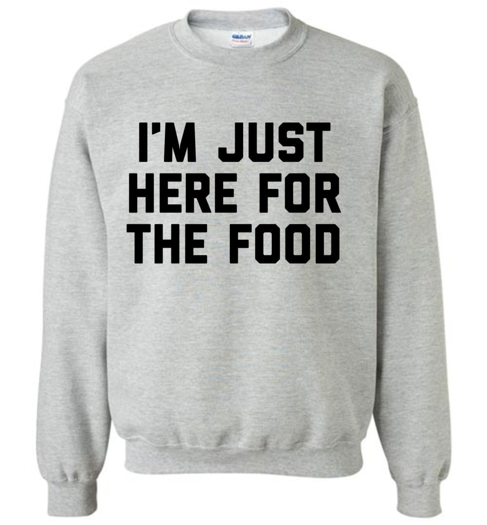 Just Here For The Food Sweatshirt