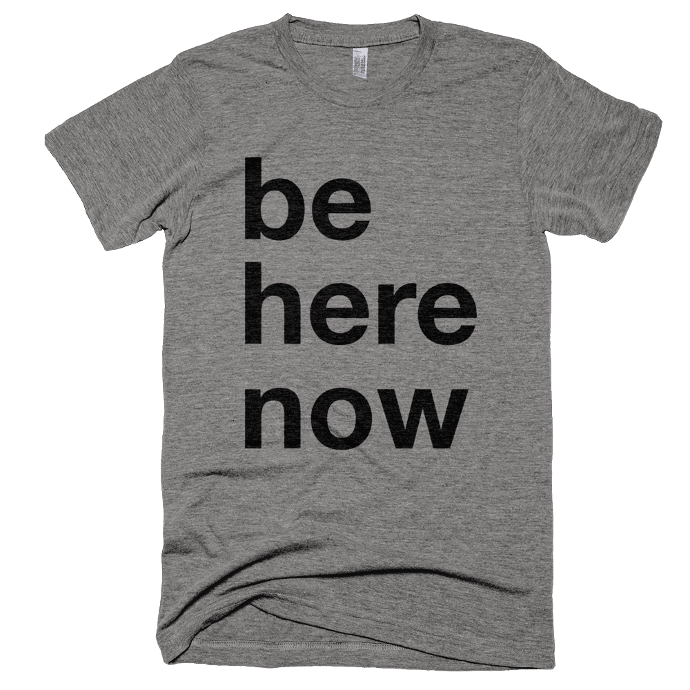 Be Here Now T-Shirt - Bring Me Tacos