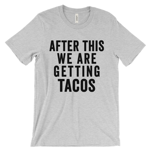 After This We Are Getting Tacos Shirt - Bring Me Tacos
