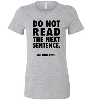 Do Not Read The Next Sentence Womens T-Shirt Funny