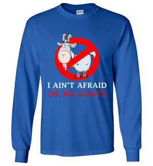 I ain't afraid of no goats unisex long sleeve shirt
