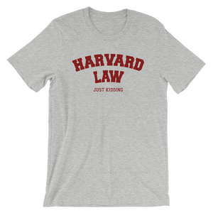 Harvard Law Just Kidding Shirt