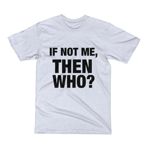 If Not Me Then Who Men's Short Sleeve T-Shirt