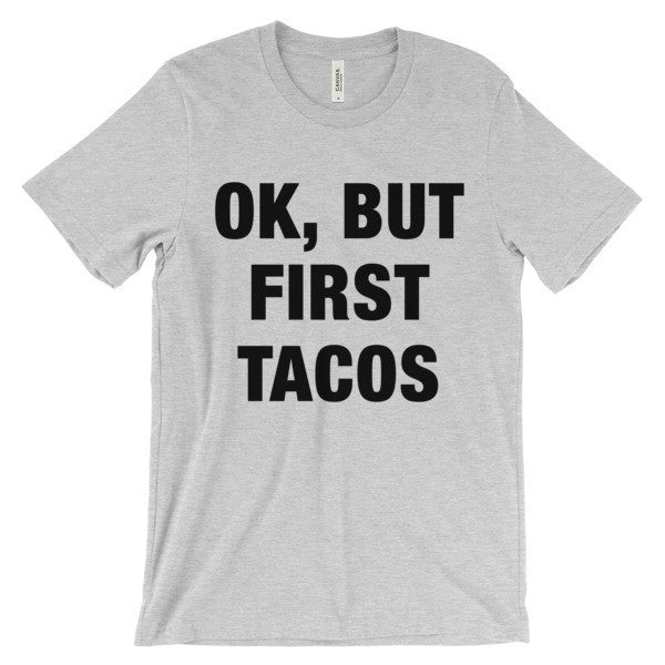 Ok, But First Tacos T-Shirt - Bring Me Tacos