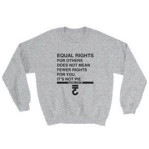Equal Rights For Others Sweatshirt  It's Not Pie