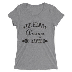 Be Kind, Always, No Matter Ladies T-Shirt - Bring Me Tacos