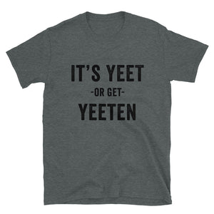 It's Yeet or Get Yeeten Unisex T-Shirt