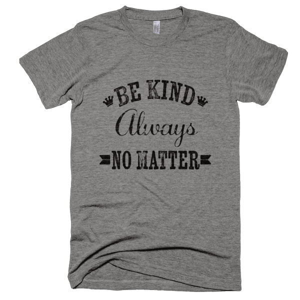 Be Kind Always No Matter T-Shirt - Bring Me Tacos