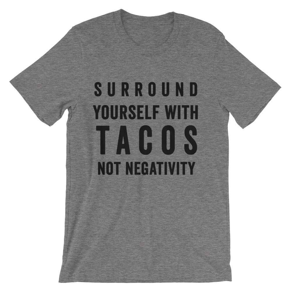 Tacos Not Negativity Shirt
