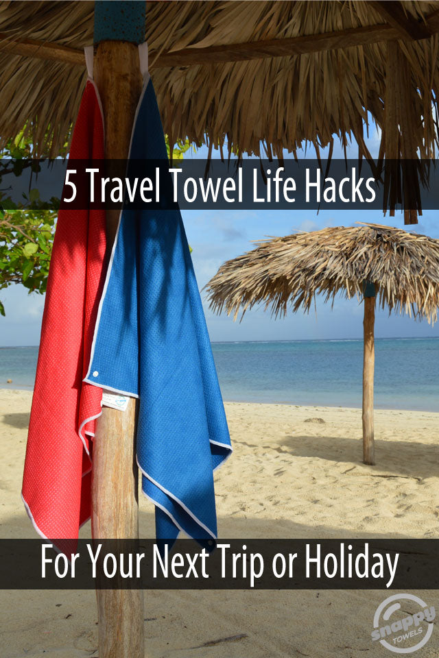 Life Hacks for travelers. Travel Towel Life Hacks: 5 tips for your next trip, vacation or cruise with microfiber beach towels!