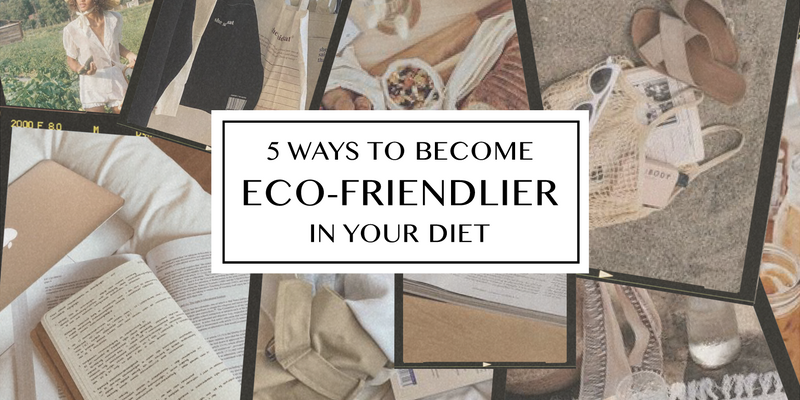 5 Ways to Make Your Food Habits More Eco-Friendly