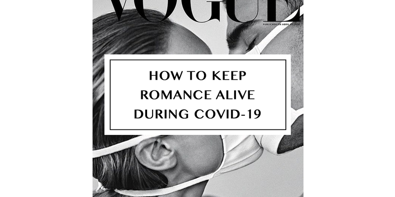 How to Keep the Romance Alive During COVID-19