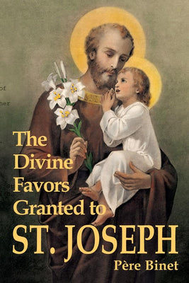 The Divine Favors Granted to St. Joseph Rev. Fr. Père Binet, S.J. - Unique Catholic Gifts