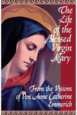 The Life of the Blessed Virgin Mary: From the Visions of Venerable Anne Catherine Emmerich - Unique Catholic Gifts