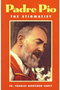 Padre Pio: The Stigmatist Rev. Fr. Charles Mortimer Carty