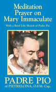 Meditation Prayer on Mary Immaculate with a Brief Life Sketch of Padre Pio St. Padre Pio of Pietrelcina, O.F.M.Cap.