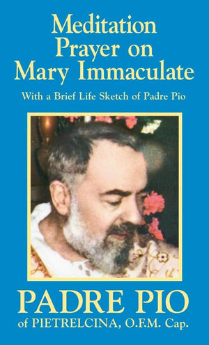 Meditation Prayer on Mary Immaculate with a Brief Life Sketch of Padre Pio St. Padre Pio of Pietrelcina, O.F.M.Cap. - Unique Catholic Gifts