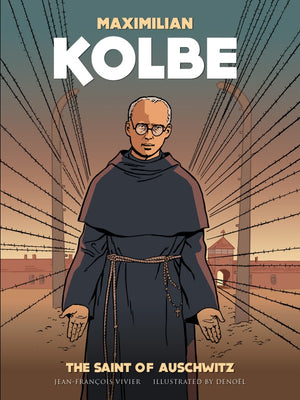 Maximilian Kolbe A Saint in Auschwitz by Jean-Francois Vivier - Unique Catholic Gifts