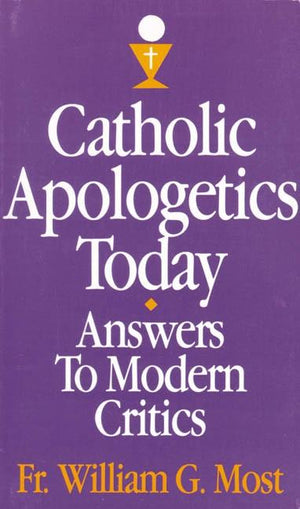 Catholic Apologetics Today: Answers to Modern Critics by Rev. Fr. William G. Most - Unique Catholic Gifts