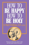 How to Be Happy, How to Be Holy Rev. Fr. Paul O'Sullivan, O.P. - Unique Catholic Gifts
