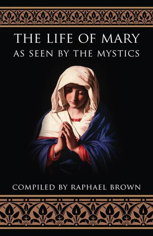 The Life of Mary as Seen by the Mystics Raphael Brown - Unique Catholic Gifts