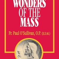 The Wonders of the Mass Rev. Fr. Paul O'Sullivan, O.P. - Unique Catholic Gifts